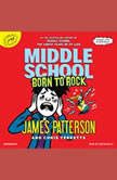 Middle School: Born to Rock, James Patterson