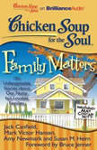 Chicken Soup for the Soul: Family Matters 101 Unforgettable Stories about Our Nutty but Lovable Families, Jack Canfield
