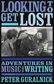 Looking To Get Lost Adventures in Music and Writing, Peter Guralnick