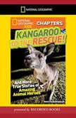 National Geographic Kids Chapters: Kangaroo to the Rescue! And More True Stories of Amazing Animal Heroes, Moira Rose Donohue