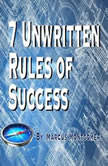 7 Un-Written Rules of Success, Marcus Montgomery