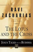 Lotus and the Cross Jesus Talks with Buddha, Ravi Zacharias