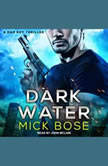 Dark Water A Dan Roy Thriller, Mick Bose