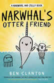 Narwhal's Otter Friend (A Narwhal and Jelly Book #4), Ben Clanton