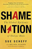 Shame Nation The Global Epidemic of Online Hate, Sue Scheff