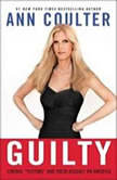 "Guilty Liberal ""Victims"" and Their Assault on America, Ann Coulter"