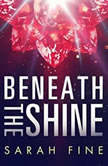 Beneath the Shine, Sarah Fine