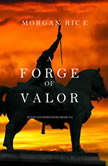 A Forge of Valor (Kings and Sorcerers--Book 4), Morgan Rice