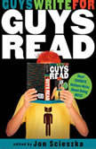 Guys Write for Guys Read Boys' Favorite Authors Write About Being Boys, Jon Scieszka