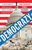 Democrazy A True Story of Weird Politics, Money, Madness, and Finger Food, Trey Radel