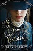 My Name Is Victoria, Lucy Worsley