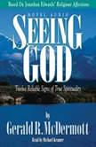 Seeing God Twelve Reliable Signs of True Spirituality, Gerald McDermott