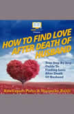How To Find Love After Death Of Your Husband Your Step By Step Guide To Finding Love After Death Of Your Husband, HowExpert
