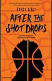 After the Shot Drops, Randy Ribay