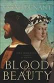 Blood & Beauty The Borgias; A Novel, Sarah Dunant