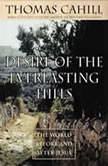 Desire of the Everlasting Hills The World Before and After Jesus, Thomas Cahill