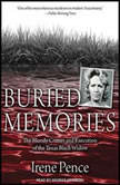 Buried Memories The Bloody Crimes and Execution of the Texas Black Widow, Irene Pence
