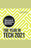 The Year in Tech, 2021 The Insights You Need from Harvard Business Review, Harvard Business Review