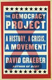 The Democracy Project A History, a Crisis, a Movement, David Graeber