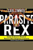 Parasite Rex Inside the Bizarre World of Nature's Most Dangerous Creatures, Carl Zimmer