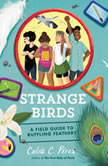 Strange Birds A Field Guide to Ruffling Feathers, Celia C. Perez