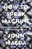 How to Speak Machine Computational Thinking for the Rest of Us, John Maeda