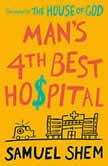 Man's 4th Best Hospital, Samuel Shem