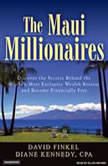The Maui Millionaires Discover the Secrets Behind the World's Most Exclusive Wealth Retreat and Become Financially Free, David Finkel