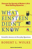 What Einstein Didn't Know Scientific Answers to Everyday Questions, Robert L. Wolke