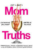 Cat and Nat's Mom Truths Embarrassing Stories and Brutally Honest Advice on the Extremely Real Struggle  of Motherhood, Catherine Belknap