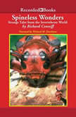 Spineless Wonders Strange Tales from the Invertebrate World, Richard Conniff