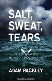 Salt, Sweat, Tears The Men Who Rowed the Oceans, Adam Rackley