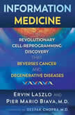 Information Medicine The Revolutionary Cell-Reprogramming Discovery that Reverses Cancer and Degenerative Diseases, Ervin Laszlo