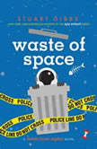 Waste of Space, Stuart Gibbs
