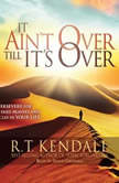 It Ain't Over Till It's Over Persevere for Answered Prayers and Miracles in Your Life, R.T. Kendall