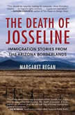 The Death of Josseline Immigration Stories from the Arizona Borderlands, Margaret Regan