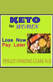 Keto for Women - Lose Now - Pay Later, Phillip Osmond Clark N.D.
