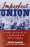 Imperfect Union A Fathers Search for His Son in the Aftermath of the Battle of Gettysburg, Chuck Raasch