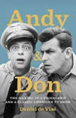 Andy and Don The Making of a Friendship and a Classic American TV Show, Daniel de Vise