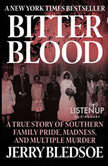 Bitter Blood A True Story of Southern Family Pride, Madness, and Multiple Murder, Jerry Bledsoe