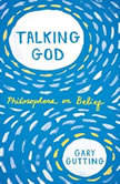 Talking God Philosophers on Belief, Gary Gutting