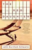 The Red Daughter A Novel, John Burnham Schwartz