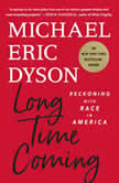 Long Time Coming Reckoning with Race in America, Michael Eric Dyson
