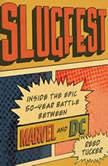 Slugfest Inside the Epic, 50-year Battle between Marvel and DC, Reed Tucker