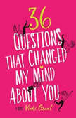 36 Questions That Changed My Mind About You, Vicki Grant