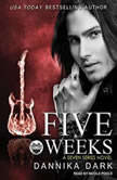 Five Weeks, Dannika Dark