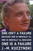 One Isn't a Failure because One is Mental Ill: One is Mentally Ill because One is a Failure, J.-M. Kuczynski