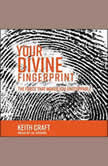 Your Divine Fingerprint The Force that Makes You Unstoppable, Keith Craft