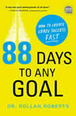 88 Days to Any Goal How to Create Crazy Success - Fast, Rollan Roberts