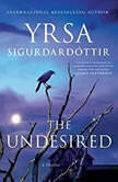 The Undesired A Thriller, Yrsa Sigurdardottir